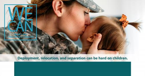Deployment, relocation, and separation can be hard on children.